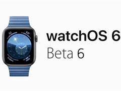 苹果放出watchOS 6 Beta 6开发者预览版更新